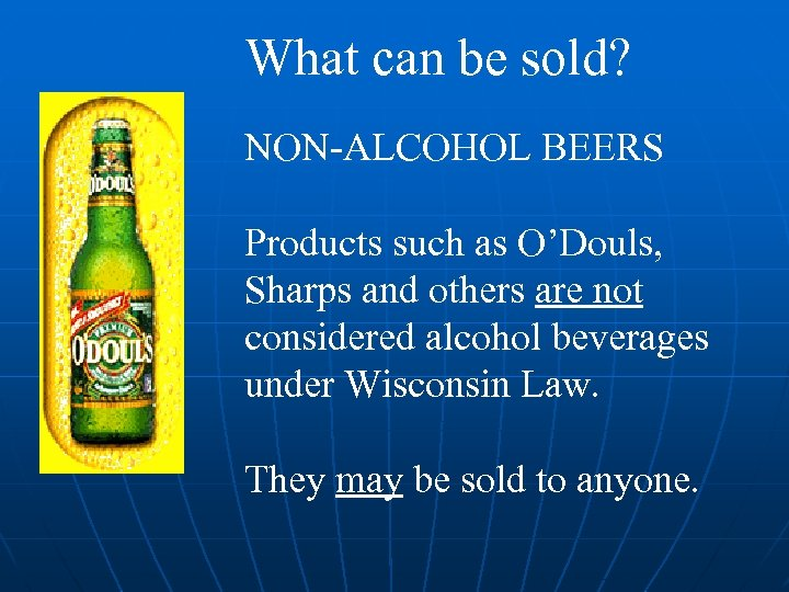 What can be sold? NON-ALCOHOL BEERS Products such as O'Douls, Sharps and others are