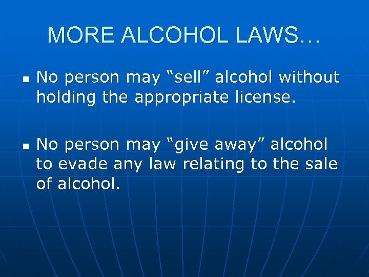"""MORE ALCOHOL LAWS… n n No person may """"sell"""" alcohol without holding the appropriate"""
