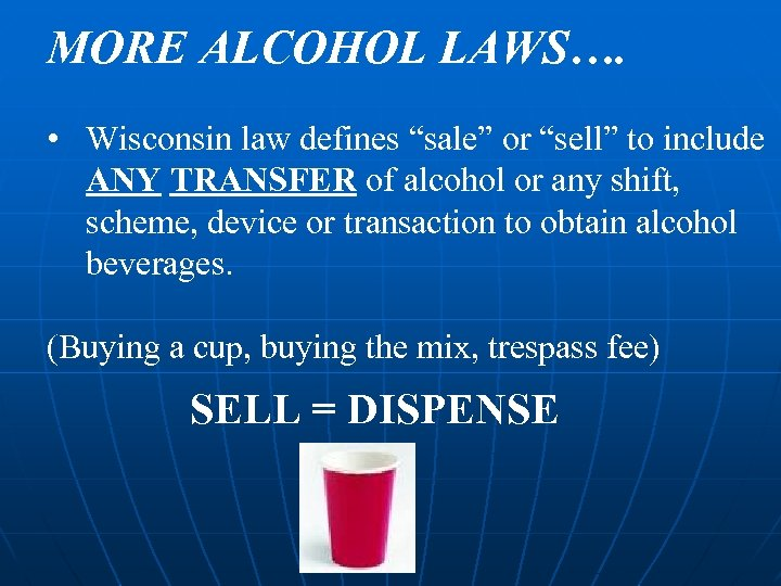"""MORE ALCOHOL LAWS…. • Wisconsin law defines """"sale"""" or """"sell"""" to include ANY TRANSFER"""