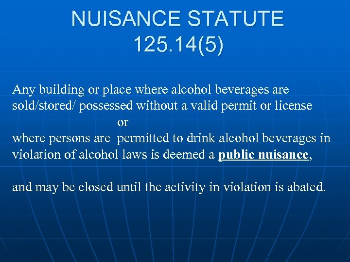 NUISANCE STATUTE 125. 14(5) Any building or place where alcohol beverages are sold/stored/ possessed