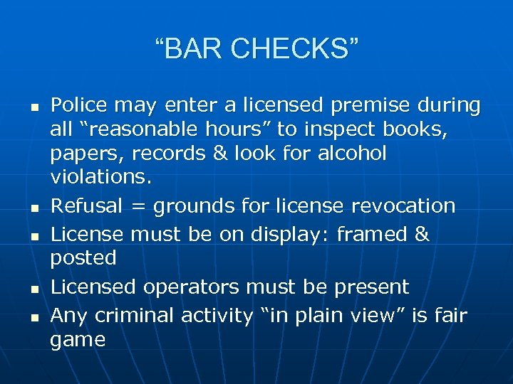 """BAR CHECKS"" n n n Police may enter a licensed premise during all ""reasonable"