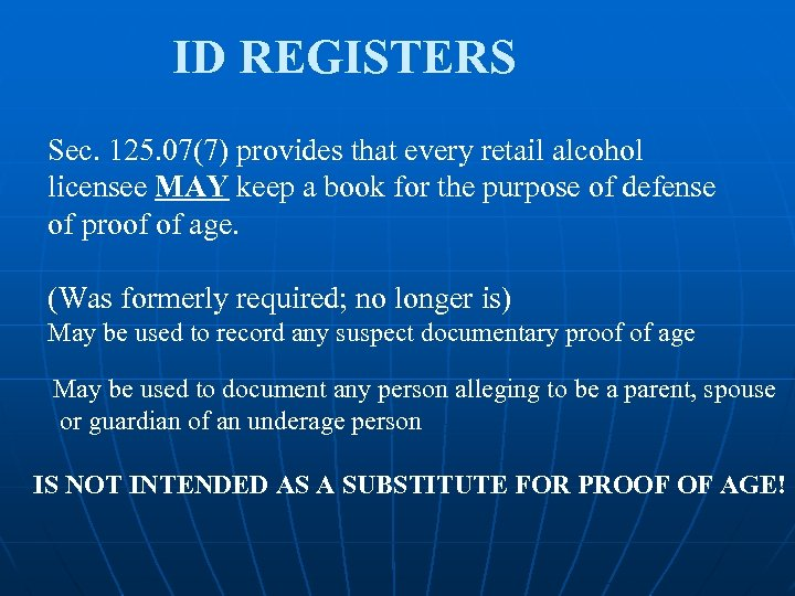 ID REGISTERS Sec. 125. 07(7) provides that every retail alcohol licensee MAY keep a
