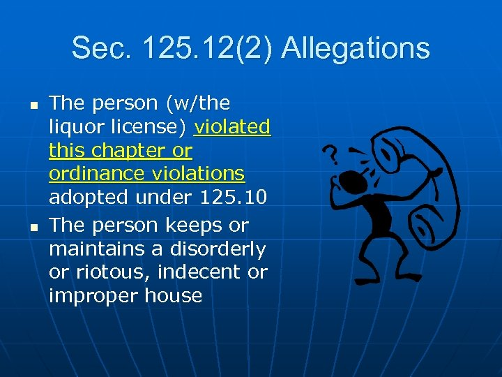 Sec. 125. 12(2) Allegations n n The person (w/the liquor license) violated this chapter