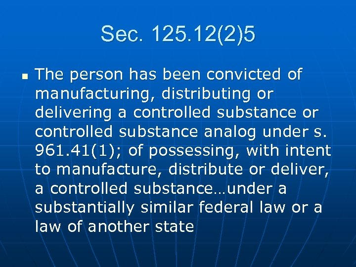 Sec. 125. 12(2)5 n The person has been convicted of manufacturing, distributing or delivering