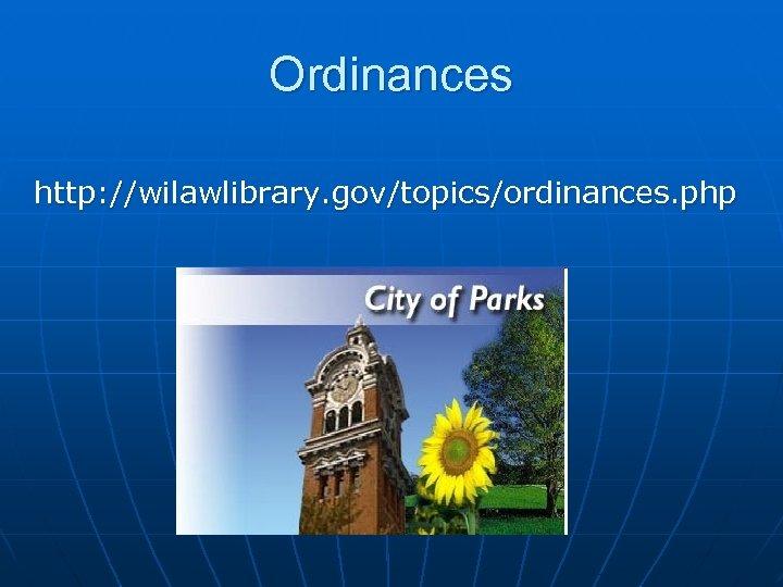 Ordinances http: //wilawlibrary. gov/topics/ordinances. php
