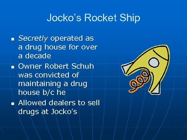 Jocko's Rocket Ship n n n Secretly operated as a drug house for over
