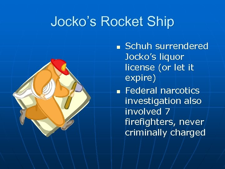 Jocko's Rocket Ship n n Schuh surrendered Jocko's liquor license (or let it expire)