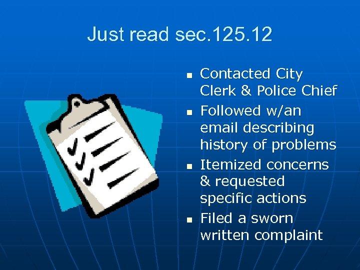 Just read sec. 125. 12 n n Contacted City Clerk & Police Chief Followed
