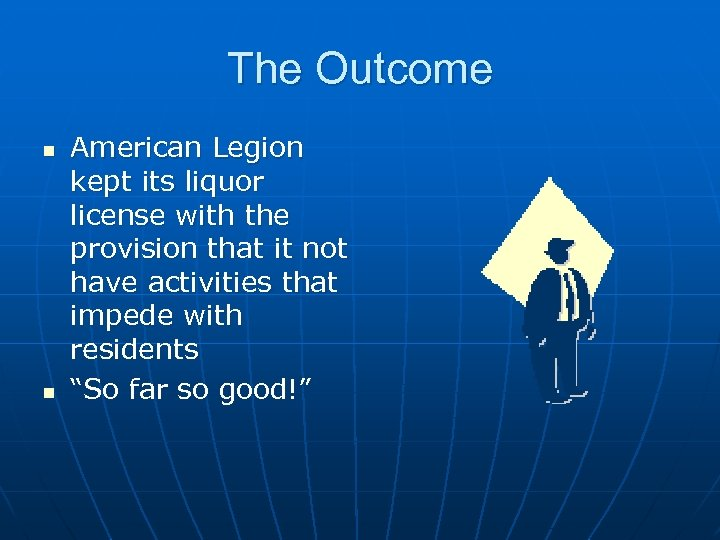The Outcome n n American Legion kept its liquor license with the provision that