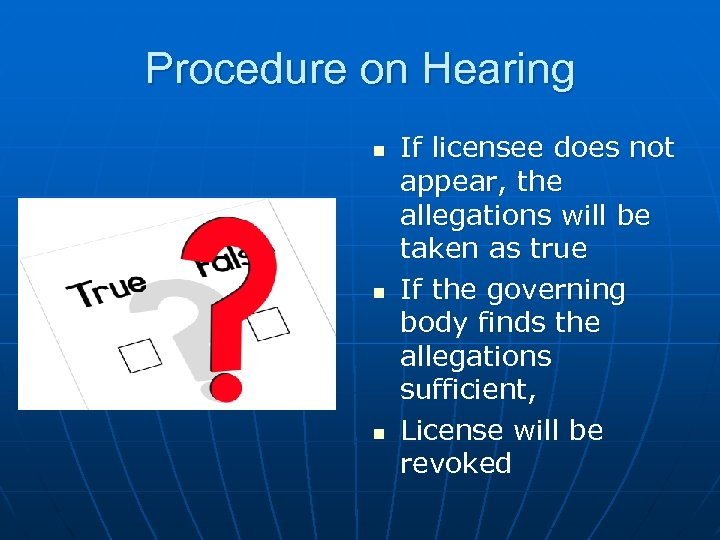 Procedure on Hearing n n n If licensee does not appear, the allegations will