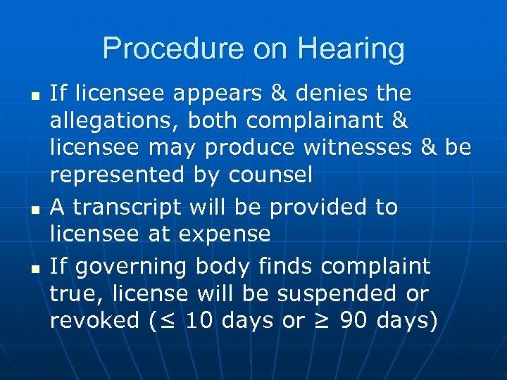 Procedure on Hearing n n n If licensee appears & denies the allegations, both