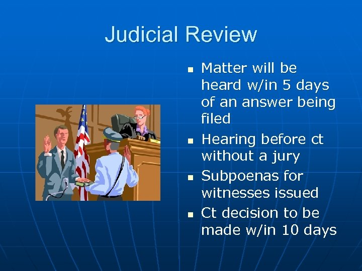 Judicial Review n n Matter will be heard w/in 5 days of an answer