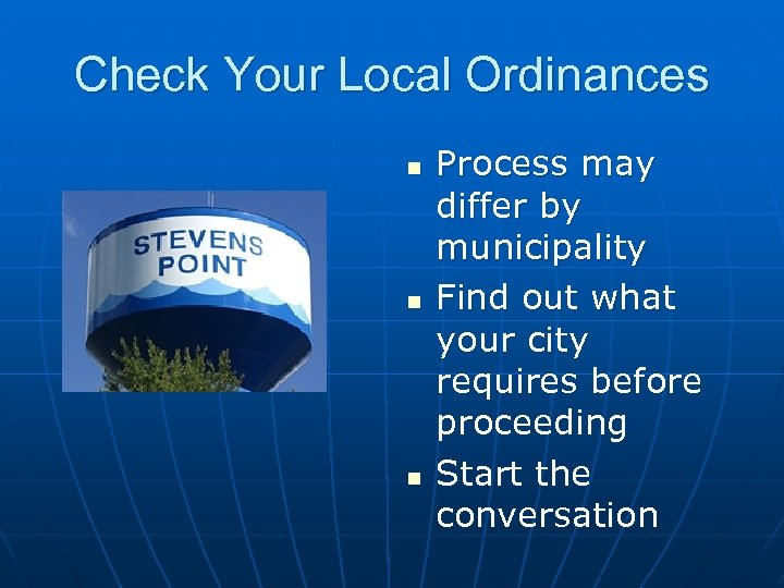 Check Your Local Ordinances n n n Process may differ by municipality Find out