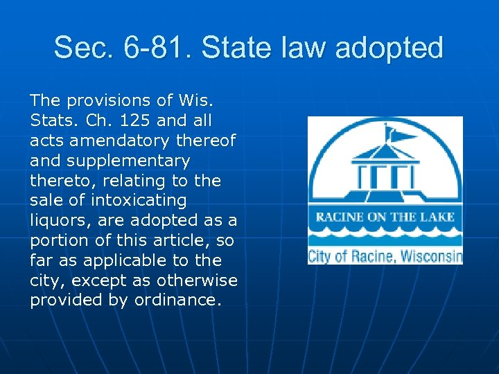 Sec. 6 -81. State law adopted The provisions of Wis. Stats. Ch. 125 and