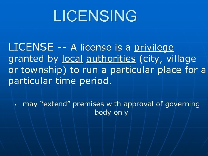 LICENSING LICENSE -- A license is a privilege granted by local authorities (city, village
