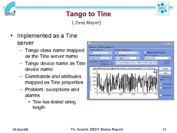 Tango to Tine ( Jens Meyer) • Implemented as a Tine server – Tango