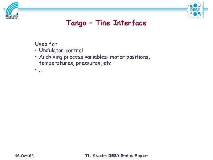 Tango – Tine Interface Used for • Undulator control • Archiving process variables: motor