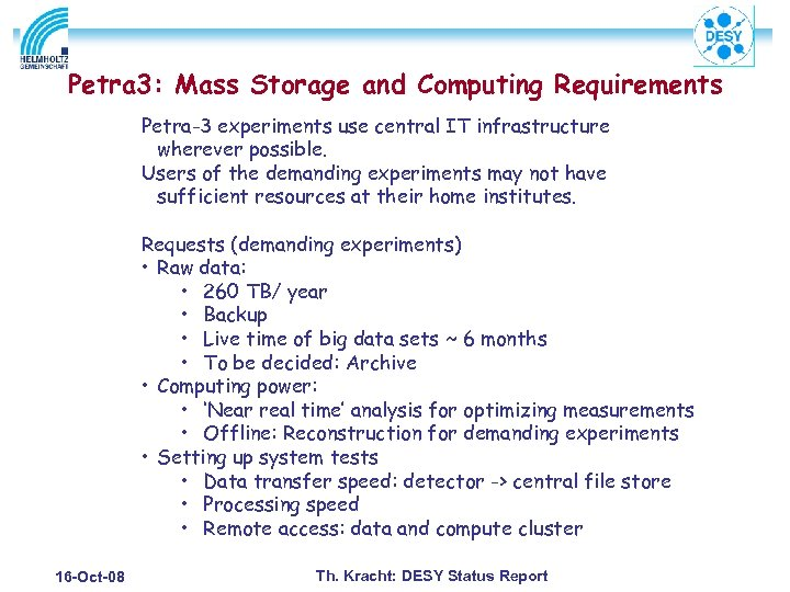 Petra 3: Mass Storage and Computing Requirements Petra-3 experiments use central IT infrastructure wherever