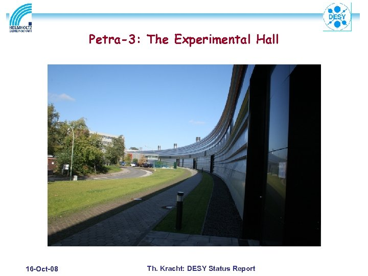 Petra-3: The Experimental Hall 16 -Oct-08 Th. Kracht: DESY Status Report