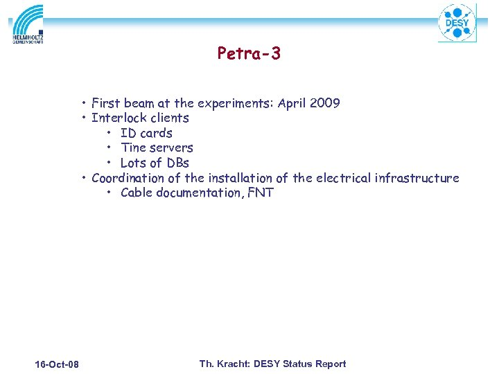 Petra-3 • First beam at the experiments: April 2009 • Interlock clients • ID