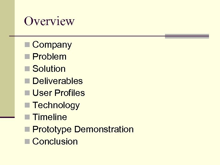 Overview n Company n Problem n Solution n Deliverables n User Profiles n Technology