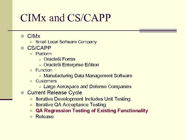 CIMx and CS/CAPP n CIMx n Small Local Software Company n CS/CAPP n Platform