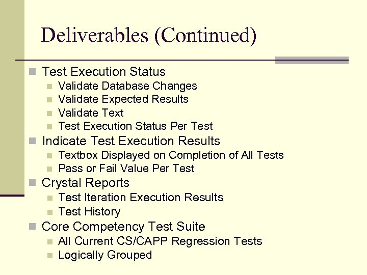 Deliverables (Continued) n Test Execution Status n Validate Database Changes n Validate Expected Results
