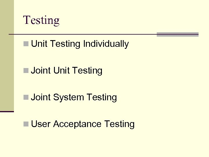 Testing n Unit Testing Individually n Joint Unit Testing n Joint System Testing n