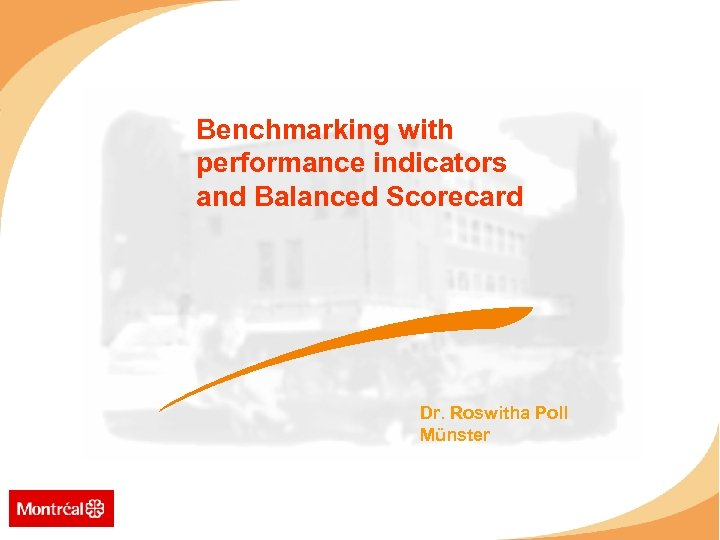 Benchmarking with performance indicators and Balanced Scorecard Dr. Roswitha Poll Münster