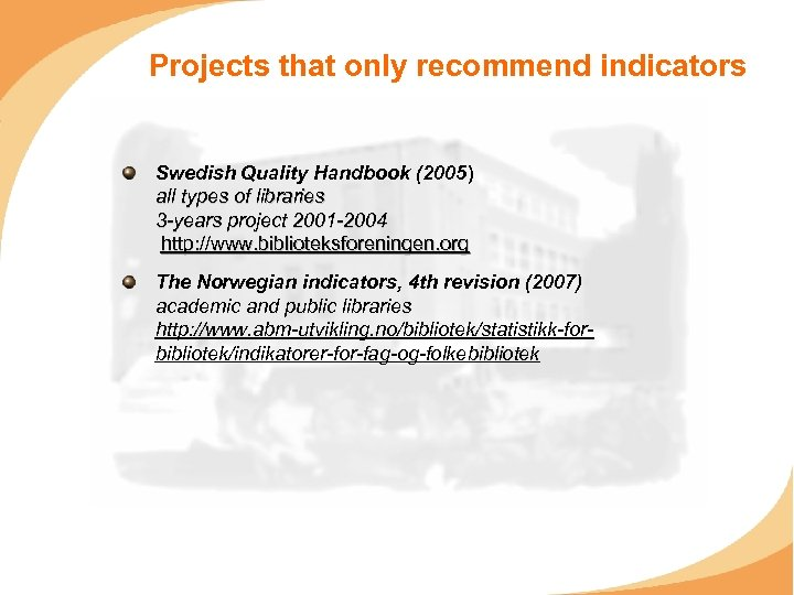 Projects that only recommend indicators Swedish Quality Handbook (2005) all types of libraries 3
