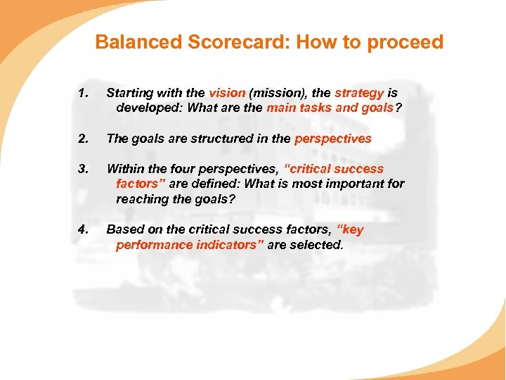 Balanced Scorecard: How to proceed 1. Starting with the vision (mission), the strategy is