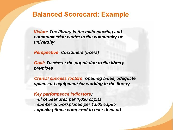 Balanced Scorecard: Example Vision: The library is the main meeting and communication centre in