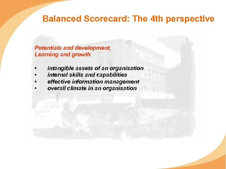 Balanced Scorecard: The 4 th perspective Potentials and development, Learning and growth • •
