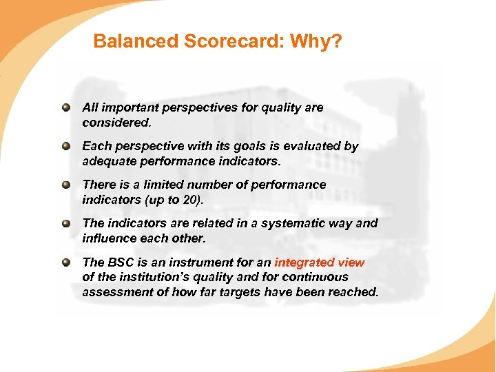 Balanced Scorecard: Why? All important perspectives for quality are considered. Each perspective with its