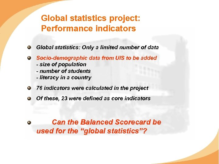 Global statistics project: Performance indicators Global statistics: Only a limited number of data Socio-demographic