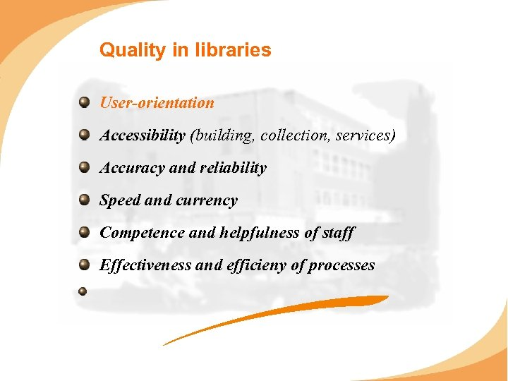 Quality in libraries User-orientation Accessibility (building, collection, services) Accuracy and reliability Speed and currency