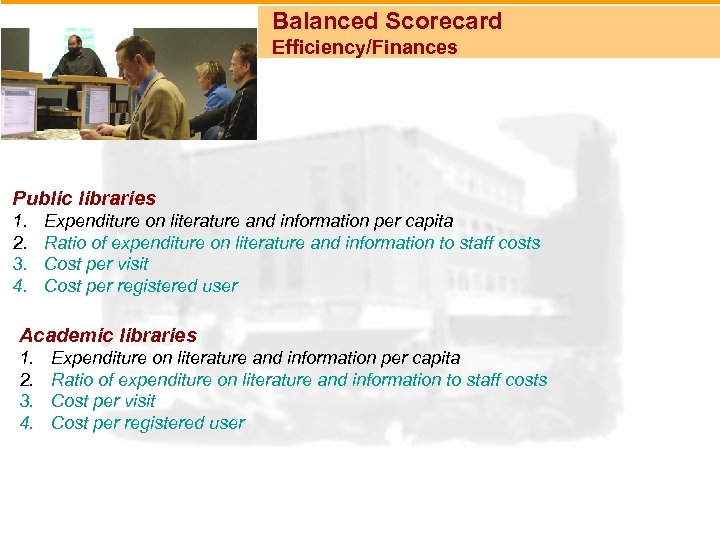 Balanced Scorecard Efficiency/Finances Public libraries 1. 2. 3. 4. Expenditure on literature and information