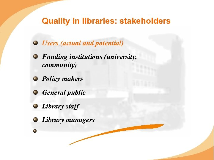 Quality in libraries: stakeholders Users (actual and potential) Funding institutions (university, community) Policy makers