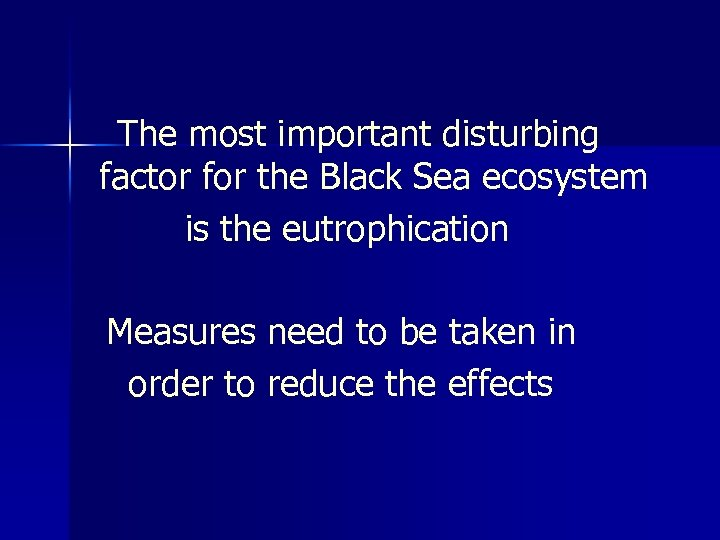 The most important disturbing factor for the Black Sea ecosystem is the eutrophication Measures