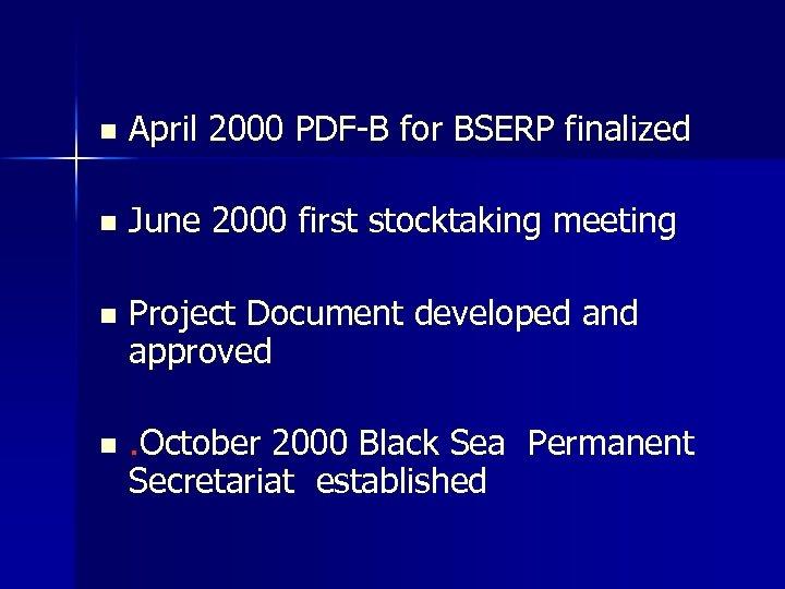 n April 2000 PDF-B for BSERP finalized n June 2000 first stocktaking meeting n