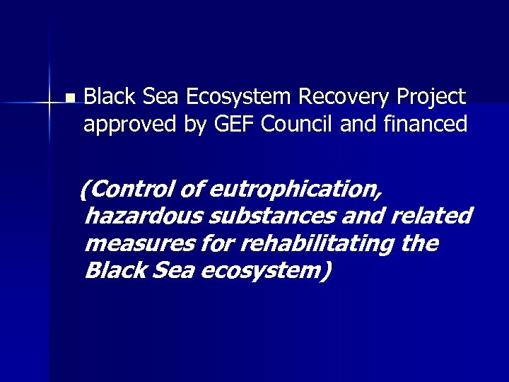n Black Sea Ecosystem Recovery Project approved by GEF Council and financed (Control of