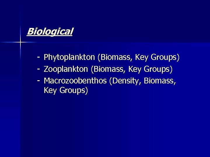Biological - Phytoplankton (Biomass, Key Groups) - Zooplankton (Biomass, Key Groups) - Macrozoobenthos (Density,