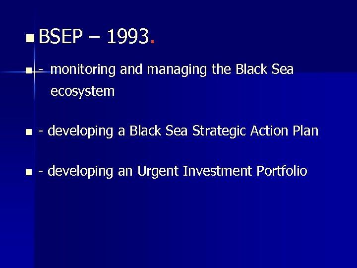 n BSEP n – 1993. - monitoring and managing the Black Sea ecosystem n
