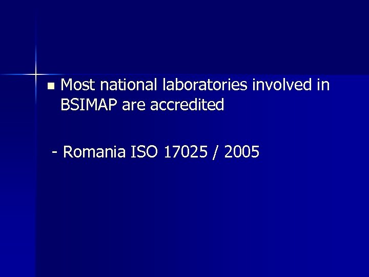 n Most national laboratories involved in BSIMAP are accredited - Romania ISO 17025 /