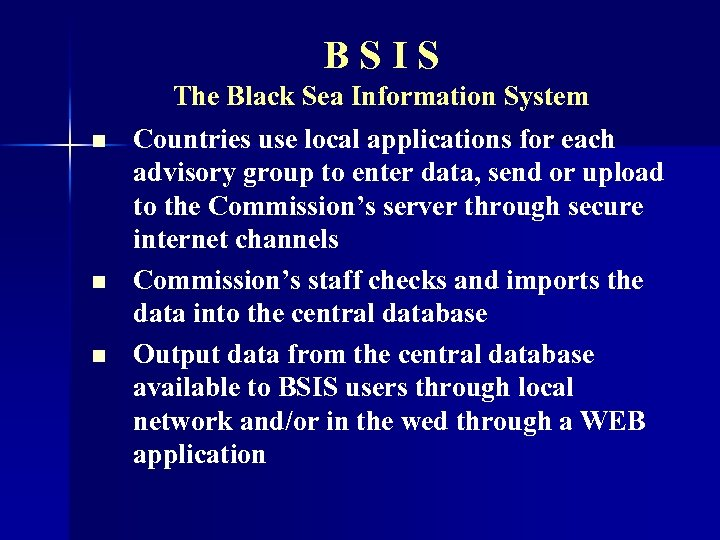 BSIS The Black Sea Information System n n n Countries use local applications for