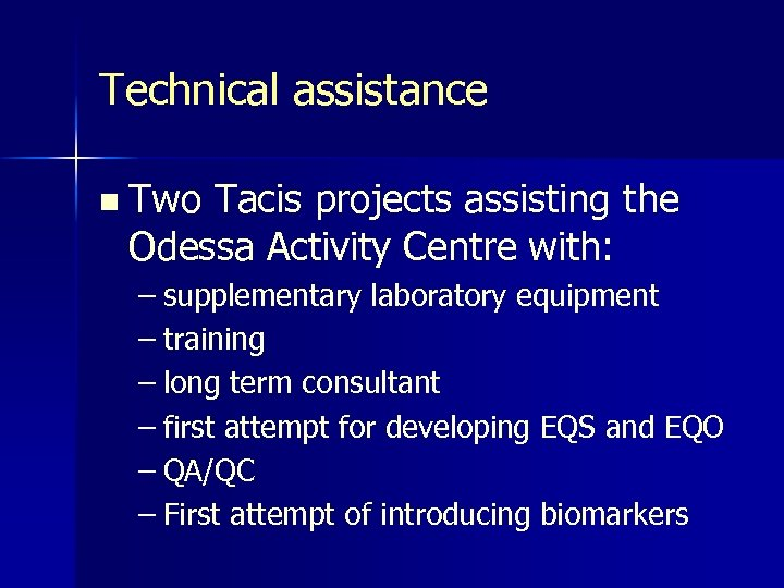 Technical assistance n Two Tacis projects assisting the Odessa Activity Centre with: – supplementary