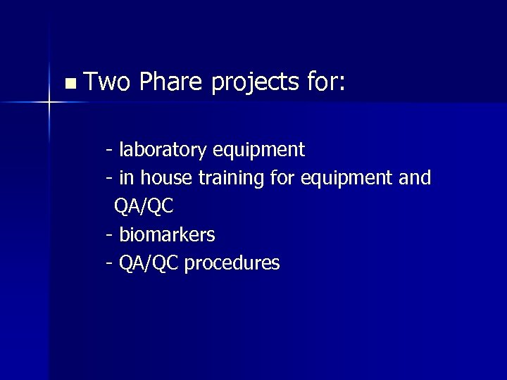 n Two Phare projects for: - laboratory equipment - in house training for equipment