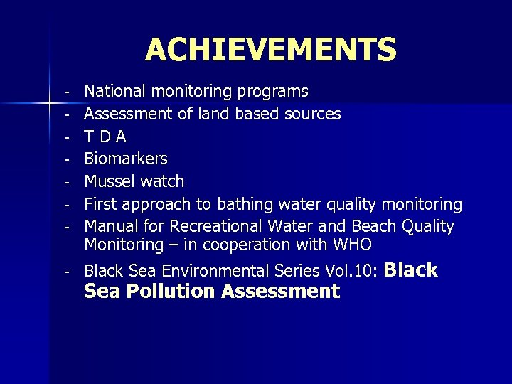ACHIEVEMENTS - National monitoring programs Assessment of land based sources TDA Biomarkers Mussel watch