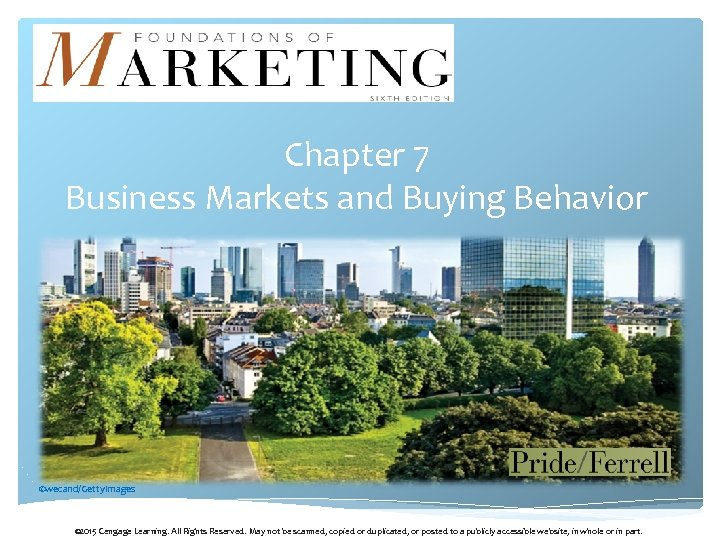 Chapter 7 Business Markets and Buying Behavior ©wecand/Getty. Images © 2015 Cengage Learning. All