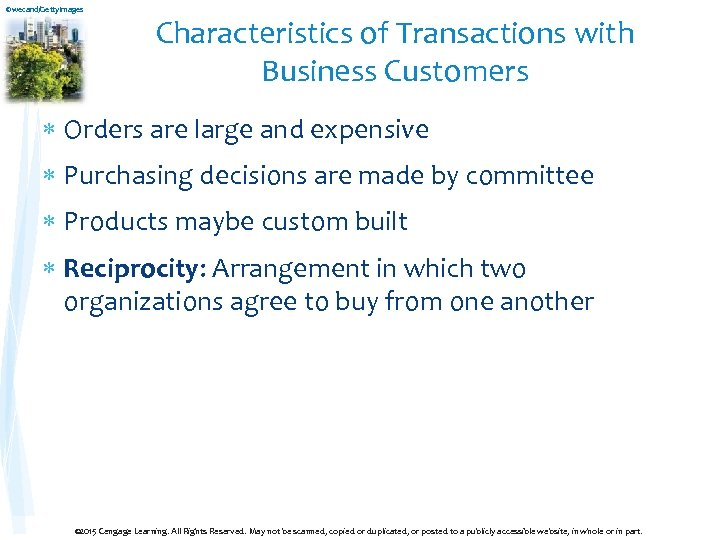 ©wecand/Getty. Images Characteristics of Transactions with Business Customers Orders are large and expensive Purchasing